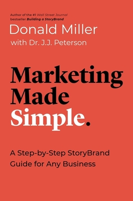 Marketing Made Simple: A Step-By-Step Storybrand Guide for Any Business Cover Image