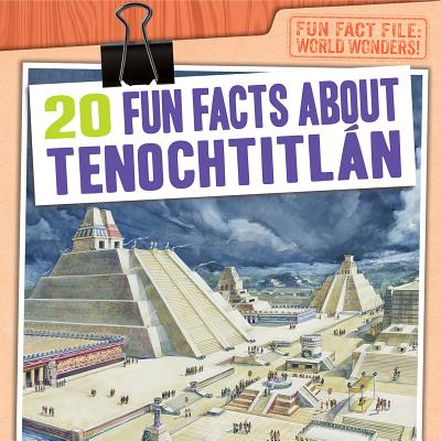20 Fun Facts about Tenochtitlan (Fun Fact File: World Wonders!) Cover Image