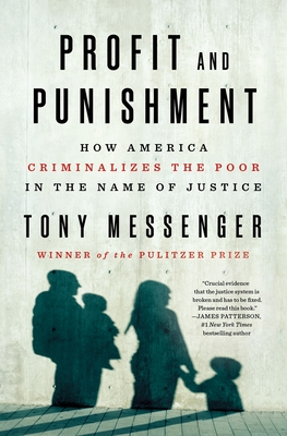 Profit and Punishment: How America Criminalizes the Poor in the Name of Justice Cover Image