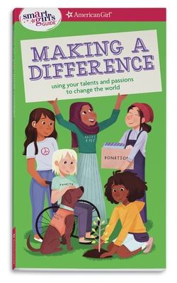 A Smart Girl's Guide: Making a Difference: Using Your Talents and Passions to Change the World Cover Image