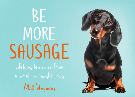 Be More Sausage: Lifelong Lessons from a Small But Mighty Dog Cover Image