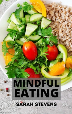 Mindful Eating: How to Stop Binge Eating and Overeating. Includes Mini Habits for Weight Loss Cover Image