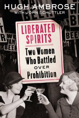 Liberated Spirits: Two Women Who Battled Over Prohibition Cover Image