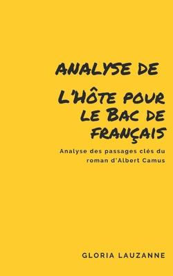 Analyse de L'Hôte pour le Bac de français: Analyse des passages clés du roman d'Albert Camus Cover Image