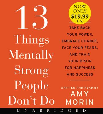 13 Things Mentally Strong People Don't Do Low Price CD: Take Back Your Power, Embrace Change, Face Your Fears, and Train Your Brain for Happiness and Success Cover Image