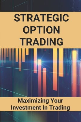 Strategic Option Trading: Maximizing Your Investment In Trading: Options Trading Crash Cover Image