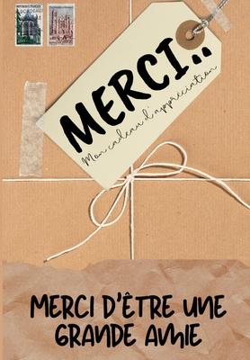 Merci D'être Un Grand Amie: Mon cadeau d'appréciation: Livre-cadeau en couleurs - Questions guidées - 6,61 x 9,61 pouces Cover Image
