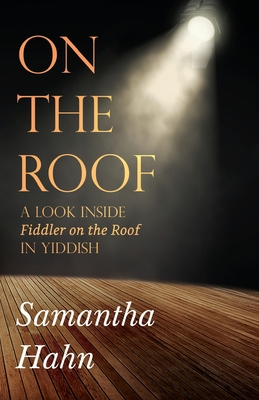 On The Roof: A look inside Fiddler on the Roof in Yiddish cover