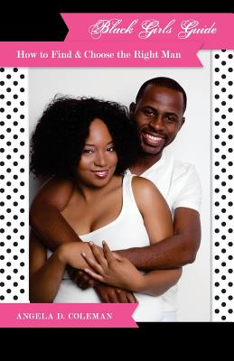 Black Girls Guide: How to Find & Choose the Right Man Cover Image