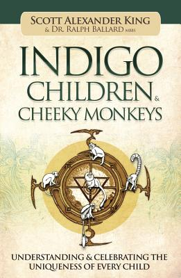 Indigo Children & Cheeky Monkeys: Understanding & Celebrating the Uniqueness of Every Child Cover Image