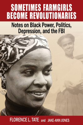 Sometimes Farmgirls Become Revolutionaries: Florence Tate on Black Power, Black Politics and the FBI Cover Image