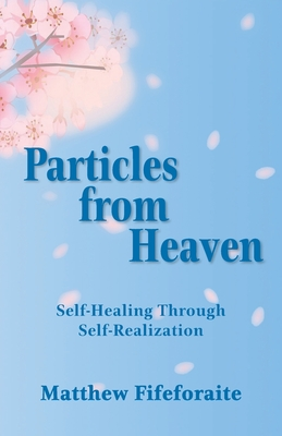 Particles from Heaven: Self-Healing Through Self-Realization Cover Image