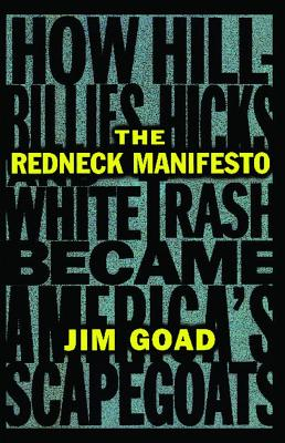 The Redneck Manifesto: How Hillbillies Hicks and White Trash Becames America's Scapegoats Cover Image