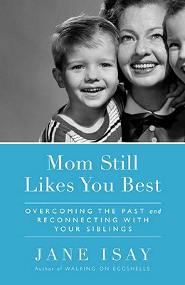 Mom Still Likes You Best: Overcoming the Past and Reconnecting with Your Siblings Cover Image