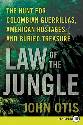 Law of the Jungle: The Hunt for Colombian Guerrillas, American Hostages, and Buried Treasure Cover Image