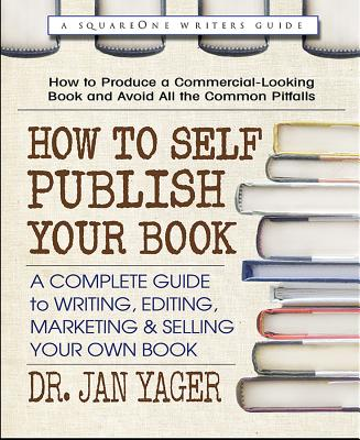 How to Self-Publish Your Book: A Complete Guide to Writing, Editing, Marketing & Selling Your Own Book Cover Image