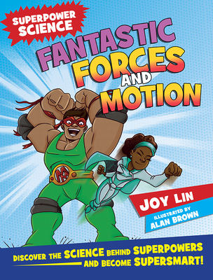 Fantastic Forces and Motion: Discover the Science Behind Superpowers ... and Become Supersmart Cover Image