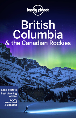 Lonely Planet British Columbia & the Canadian Rockies (Regional Guide) Cover Image