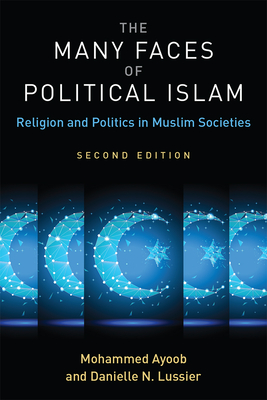 The Many Faces of Political Islam, Second Edition: Religion and Politics in Muslim Societies Cover Image