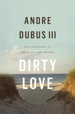 Dirty Love (Hardcover) By Andre Dubus III