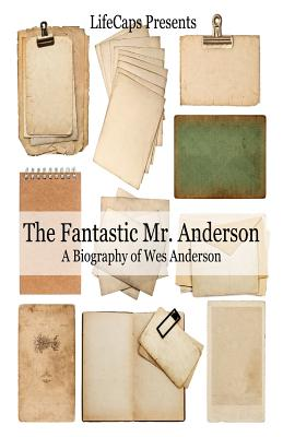 The Fantastic Mr. Anderson: A Biography of Wes Anderson Cover Image