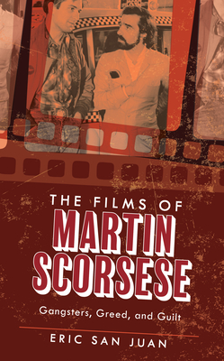 The Films of Martin Scorsese: Gangsters, Greed, and Guilt Cover Image
