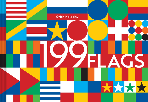 199 Flags: Shapes, Colors, and Motifs from Around the World (World Flag Design Book, Graphic Design of Flags) Cover Image