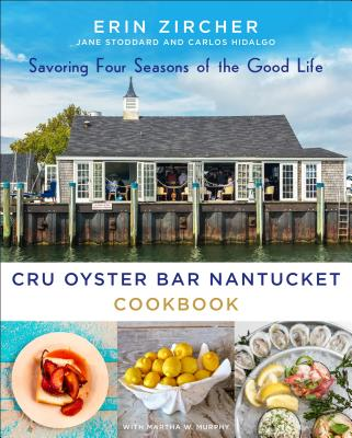 CRU Oyster Bar Nantucket Cookbook: Savoring Four Seasons of the Good Life Cover Image