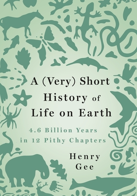 A (Very) Short History of Life on Earth: 4.6 Billion Years in 12 Pithy Chapters Cover Image