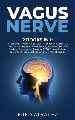 Vagus Nerve: 2 Books in 1: A Healing Power Recipe with Practical and Effective Daily Exercises to Activate the Vagus Nerve; Reduce Cover Image