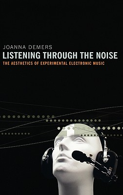 Listening Through the Noise: The Aesthetics of Experimental Electronic Music Cover Image