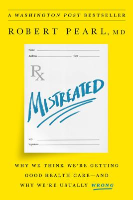 Mistreated: Why We Think We're Getting Good Health Care—and Why We're Usually Wrong Cover Image
