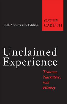 Unclaimed Experience: Trauma, Narrative, and History Cover Image