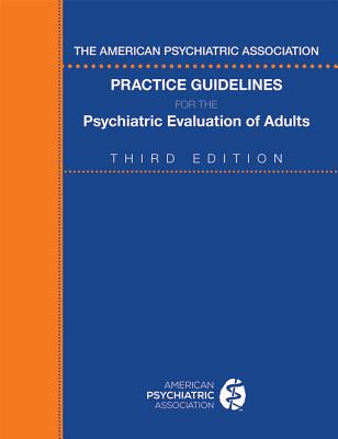 The American Psychiatric Association Practice Guidelines for the Psychiatric Evaluation of Adults Cover Image