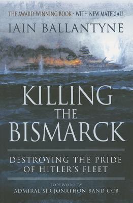 Killing the Bismarck: Destroying the Pride of Hitler's Fleet Cover Image