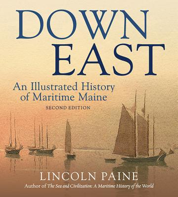 Down East: An Illustrated History of Maritime  Maine Cover Image