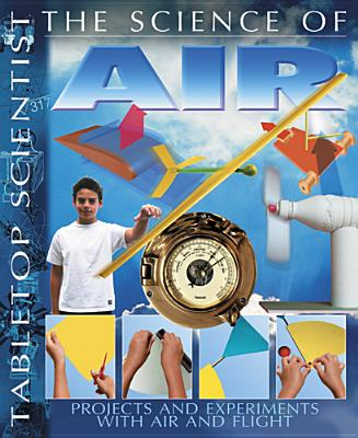 Tabletop Scientist -- The Science of Air: Projects and Experiments with Air and Flight Cover Image