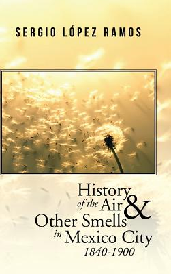 History of the Air and Other Smells in Mexico City 1840-1900 cover