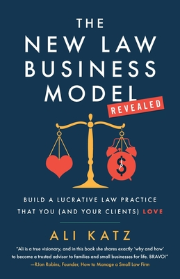 The New Law Business Model: Build a Lucrative Law Practice That You (and Your Clients) Love Cover Image