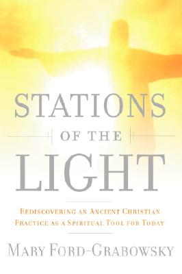 Stations of the Light: Renewing the Ancient Christian Practice of the Via Lucis as a Spiritual Tool for Today Cover Image