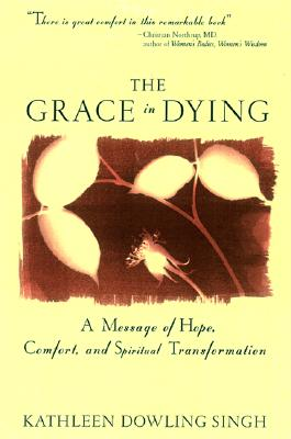 Grace in Dying: A Message of Hope, Comfort and Spiritual Transformation Cover Image