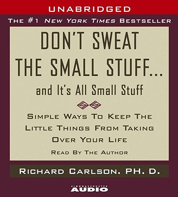 Don't Sweat the Small Stuff...And It's All Small Stuff: Simple Things To Keep The Little Things From Taking Over Your Life Cover Image