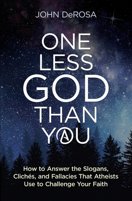 One Less God Than You: How to Answer the Slogans, Cliches, and Fallacies That Atheists Use to Challenge Your Faith Cover Image
