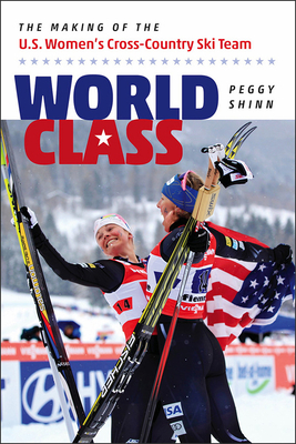 World Class: The Making of the U.S. Women's Cross-Country Ski Team Cover Image