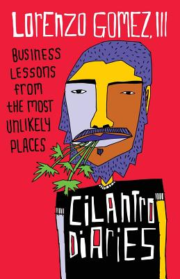 The Cilantro Diaries: Business Lessons From the Most Unlikely Places Cover Image