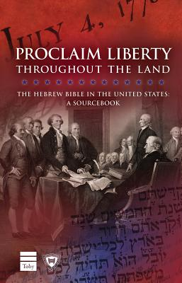 Proclaim Liberty Throughout the Land: The Hebrew Bible in the United States: A Sourcebook Cover Image