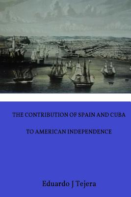 The Contribution of Spain and Cuba to American Independence Cover Image