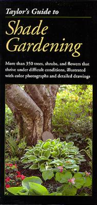 Taylor's Guide to Shade Gardening: More Than 350 Trees, Shrubs, and Flowers That Thrive Under Difficult Conditions, Illustrated with Color Photographs and Detailed Drawings (Taylor's Guides) Cover Image