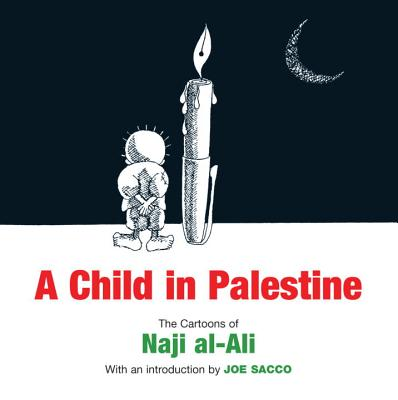 A Child in Palestine: The Cartoons of Naji al-Ali Cover Image