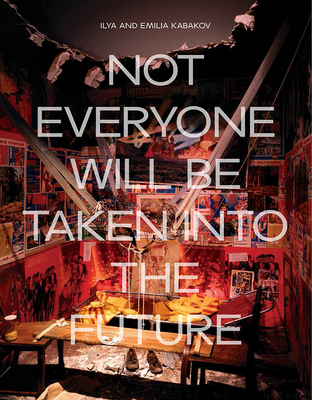 Ilya and Emilia Kabakov: Not Everyone Will be Taken into the Future Cover Image